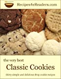 The Very Best Classic Cookies - Thirty Simple and Delicious Drop Cookie Recipes (Recipes 4 eReaders) (English Edition)