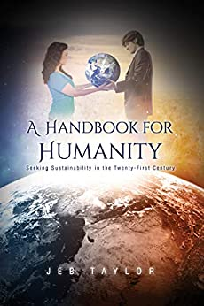 A Handbook for Humanity: Seeking Sustainability in the Twenty-first Century by [Jeb Taylor]