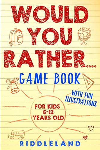 Would You Rather Game Book: For Kids 6-12 Years Old: The Book of Silly Scenarios, Challenging Choices, and Hilarious Situations the Whole Family Will Love (Game Book Gift Ideas)