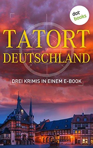 """Tatort: Deutschland - Drei Krimis in einem E-Book: """"Das Puppenkind"""" von Eva Maaser, """"Die Tote aus der Metzgergasse"""" von Günter Werner"""" und """"Das Neuburg-Rätsel"""" von Roman Breindl"""