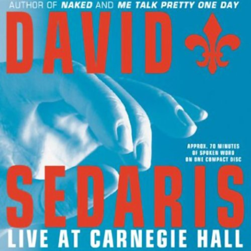 David Sedaris Live at Carnegie Hall                   Written by:                                                                                                                                 David Sedaris                               Narrated by:                                                                                                                                 David Sedaris                      Length: 1 hr and 13 mins     4 ratings     Overall 4.3