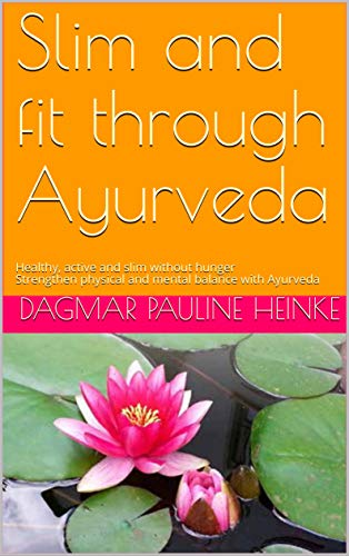 Slim and fit through Ayurveda : Healthy, active and slim without hunger Strengthen physical and mental balance with Ayurveda (English Edition)