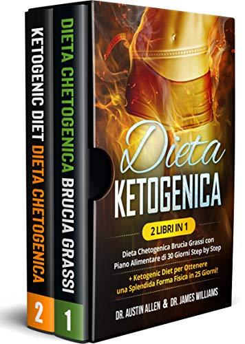 Dieta Ketogenica: (2 Libri in 1) Dieta Chetogenica Brucia...