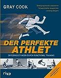 Der perfekte Athlet: Spitzenleistungen durch Functional Training - Gray Cook