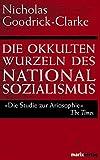 Die okkulten Wurzeln des Nationalsozialismus - Nicholas Goodrick-Clarke