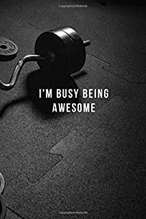 I'm Busy Being Awesome: Lined Notebook Workout Routine For Men, Workout Plans For Women Training And Workout Logbook - Gifts For Weightlifters, Gym Rat Gifts