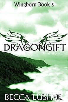 Dragongift (Wingborn Book 3) by [Becca Lusher]
