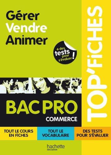 TOP'Fiches Gérer, Vendre, Animer BAC PRO Commerce
