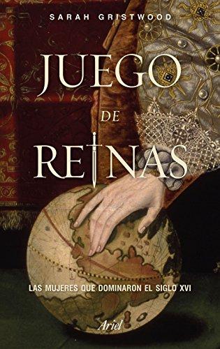 Juego de reinas: Las mujeres que dominaron el siglo XVI (Ariel)