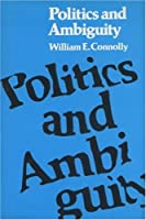Politics and Ambiguity (Rhetoric of the Human Sciences) by William E. Connolly(1987-01-15)