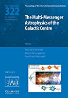 The Multi-Messenger Astrophysics of the Galactic Centre (IAU S322) (Proceedings of the International Astronomical Union Symposia and Colloquia)