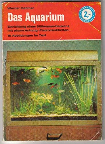 Das Aquarium. Einrichtung und Unterhaltung eines Süßwasserbeckens mit einem Anhang Fischkrankheiten. Mit 15 Abbildungen.