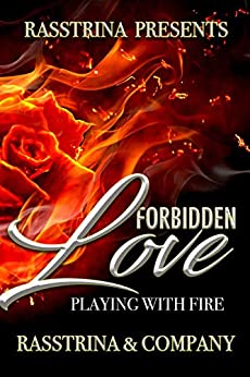 Forbidden Love: Playing with Fire by [Rasstrina  and Company, Nagasi Fari, Abdul Qaadir, Channin Pillow, Shantel Williams, Denise Sullivan]