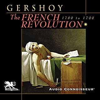 The French Revolution     1789 - 1799              By:                                                                                                                                 Leo Gershoy                               Narrated by:                                                                                                                                 Charlton Griffin                      Length: 3 hrs and 29 mins     44 ratings     Overall 3.1