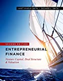 Entrepreneurial Finance: Venture Capital, Deal Structure & Valuation - Janet Kiholm Smith