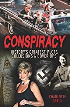 Conspiracy: History's Greatest Plots, Collusions and Cover Ups