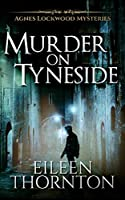 Murder on Tyneside (Agnes Lockwood Mysteries Book 1)