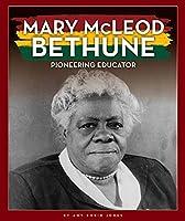 Mary Mcleod Bethune: Pioneering Educator (Black American Journey)
