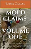 Mold Claims Volume One: Understanding insurance claims and litigation concerning mold, fungi, and bacteria infestations.