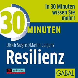 30 Minuten Resilienz                   Autor:                                                                                                                                 Ulrich Siegrist,                                                                                        Martin Luitjens                               Sprecher:                                                                                                                                 Sabina Godec,                                                                                        Heiko Grauel,                                                                                        Gordon Piedesack                      Spieldauer: 1 Std. und 3 Min.     19 Bewertungen     Gesamt 4,1