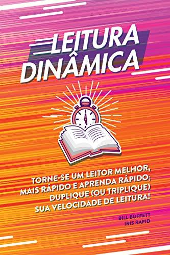 Leitura dinâmica: Torne-se um leitor melhor, mais rápido e aprenda rápido; duplique (ou triplique) sua velocidade de leitura! (Portuguese Edition)