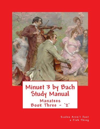 Minuet 3 by Bach Study Manual: Scales Aren't Just a Fish Thing - Igniting Sleeping Brains Through Music: Volume 1 (Manatees)