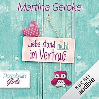 Liebe stand nicht im Vertrag     Portobello Girls 2              Autor:                                                                                                                                 Martina Gercke                               Sprecher:                                                                                                                                 Dagmar Bittner                      Spieldauer: 9 Std. und 43 Min.     268 Bewertungen     Gesamt 4,5