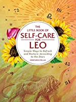 The Little Book of Self-Care for Leo: Simple Ways to Refresh and Restore―According to the Stars (Astrology Self-Care)