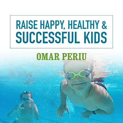 Raise Happy, Healthy & Successful Kids audiobook cover art