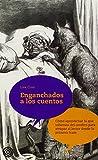 Enganchados a los cuentos: Cómo aprovechar lo que sabemos del cerebro para atrapar al lector desde la primera frase (Spanish Edition)