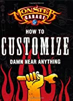 Monster Garage: How to Customize Damn Near Anything (How-to)