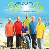 Songs We Love to Sing by West Virginia Gospel Quartet