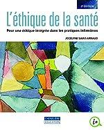 L'éthique de la santé - Pour une éthique intégrée dans les pratiques infirmières de Jocelyne Saint-Arnaud