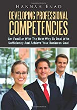 Developing Professional Competencies: Get Familiar With The Best Way To Deal With Sufficiency And Achieve Your Business Goal