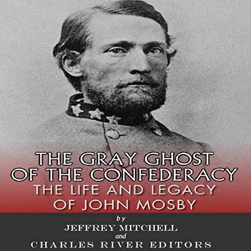 The Gray Ghost of the Confederacy: The Life and Legacy of John Mosby audiobook cover art