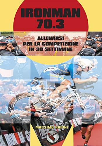 Ironman 70.3. Allenarsi per la competizione in 30 settimane