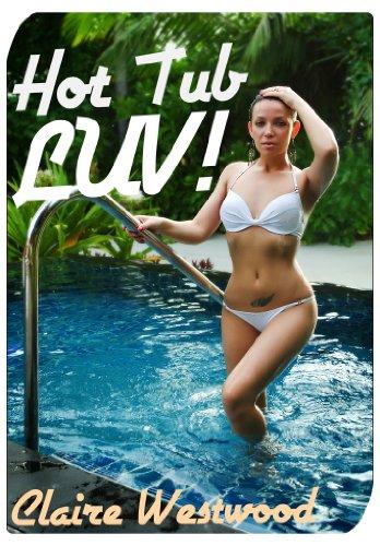 Hot Tub LUV!  (MMF, Threesome, Pool erotica) (English Edition)