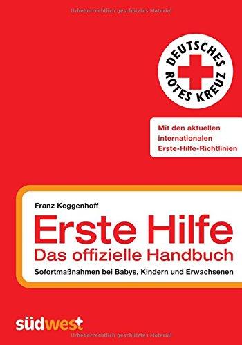 Erste Hilfe - das offizielle Handbuch: Sofortmaßnahmen bei Babys, Kindern und Erwachsenen