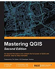 Mastering QGIS - Second Edition: Go beyond the basics and unleash the full power of QGIS with practical, step-by-step examples