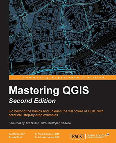Mastering QGIS - Second Edition (English Edition): Go beyond the basics and unleash the full power of QGIS with practical, step-by-step examples