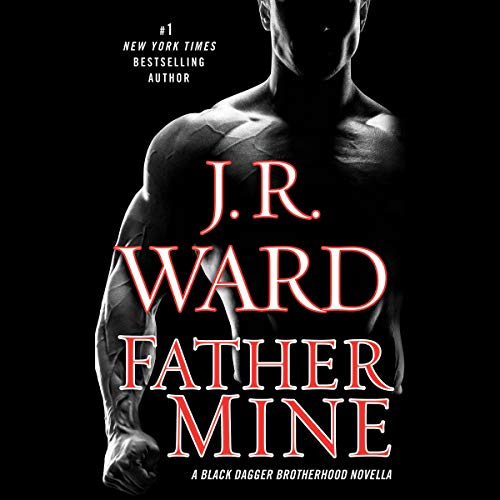 Father Mine: Zsadist and Bella's Story Audiobook By J.R. Ward cover art