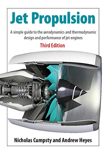 Jet Propulsion: A Simple Guide to the Aerodynamics and Thermodynamic Design and Performance of Jet Engines
