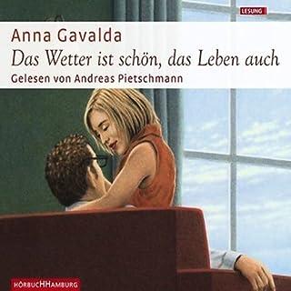 Das Wetter ist schön, das Leben auch                   Autor:                                                                                                                                 Anna Gavalda                               Sprecher:                                                                                                                                 Andreas Pietschmann                      Spieldauer: 39 Min.     6 Bewertungen     Gesamt 4,2