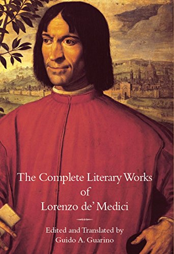 """The Complete Literary Works of Lorenzo de' Medici, """"The Magnificent"""" (Italica Press Medieval & Renaissance Texts) (English Edition)"""
