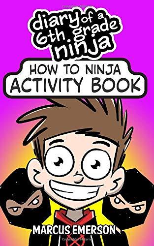 Diary of a 6th Grade Ninja Activity Book: How to Ninj