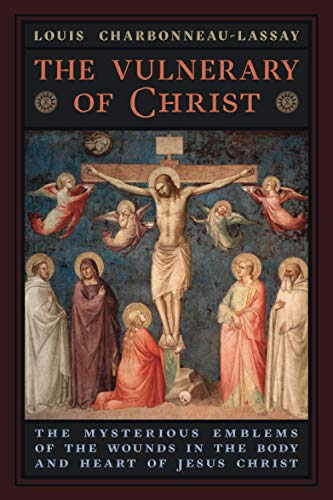 The Vulnerary of Christ: The Mysterious Emblems of the Wounds in the Body and Heart of Jesus Christ