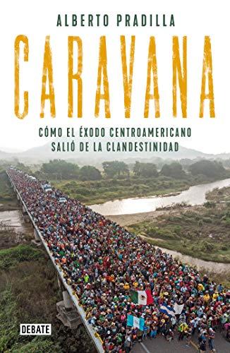 Caravana: Cómo el éxodo centroamericano salió de la clandestinidad (Spanish Edition)