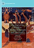 The End of the World in Medieval Thought and Spirituality (The New Middle Ages) (English Edition)