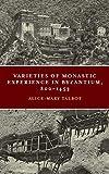 Varieties of Monastic Experience in Byzantium, 800-1453 (Conway Lectures in Medieval Studies)