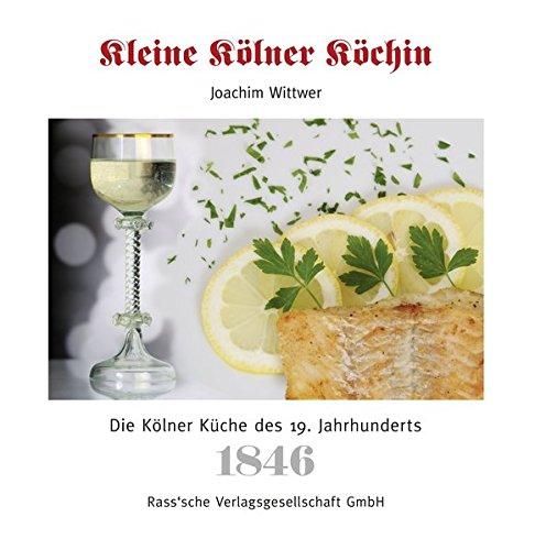 Kleine Kölner Köchin: Die Kölner Küche des 19. Jahrhunderts